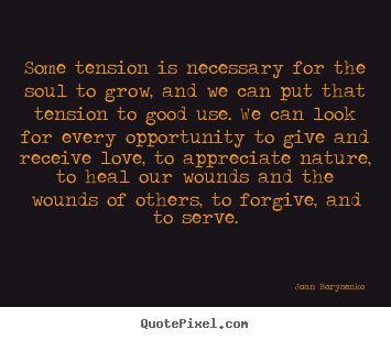 Joan Borysenko picture quote - Some tension is necessary for the soul to.. - Love quotes