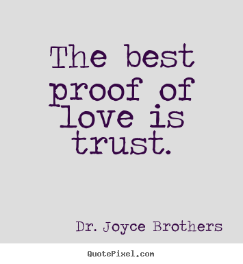 The best proof of love is trust. Dr. Joyce Brothers greatest love quotes