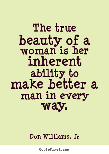 Love sayings - The true beauty of a woman is her inherent ability..