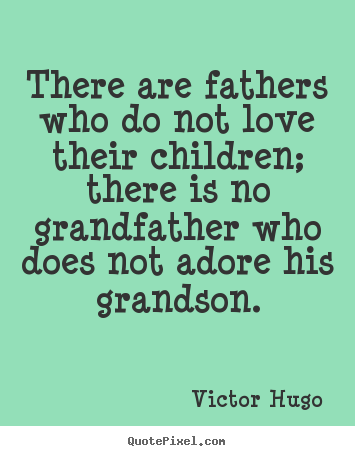 Love quote - There are fathers who do not love their children; there..