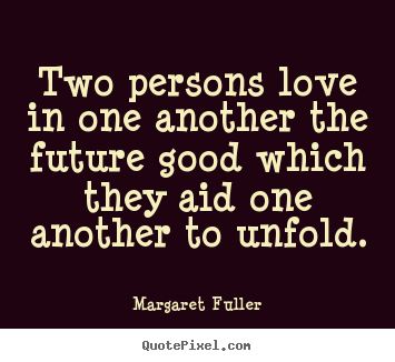 Love quote - Two persons love in one another the future good which..