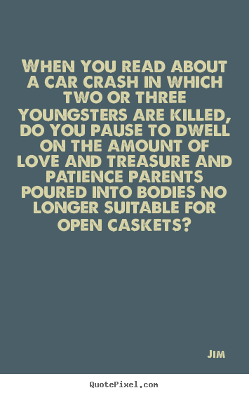 Love quotes - When you read about a car crash in which two..