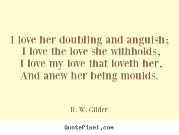 Diy picture quotes about love - I love her doubling and anguish; i love..