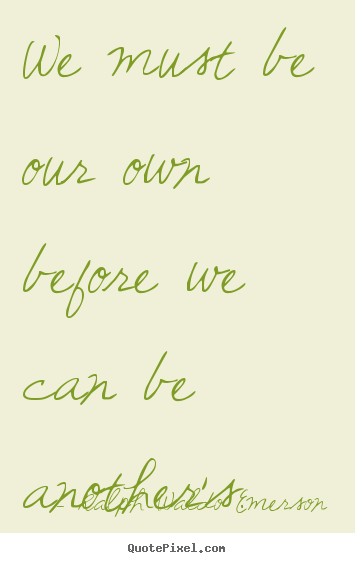 Create poster quotes about love - We must be our own before we can be another's.