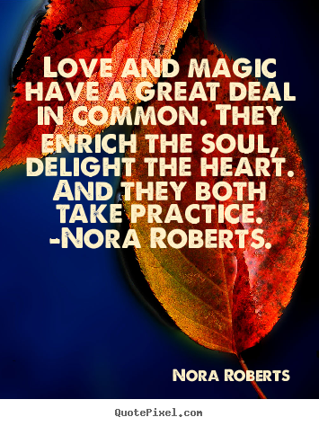 Nora Roberts picture quotes - Love and magic have a great deal in common. they.. - Love quotes