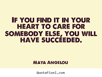 How to design image quotes about love - If you find it in your heart to care for somebody..