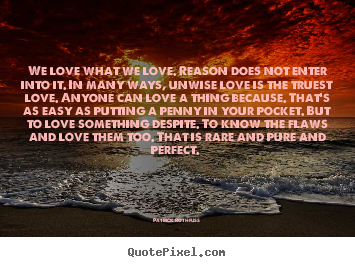 Quotes about love - We love what we love. reason does not enter into it. in many ways,..