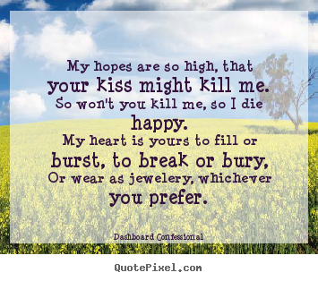 Dashboard Confessional picture quote - My hopes are so high, that your kiss might kill me.so won't.. - Love quotes