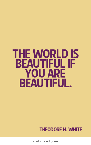 How to make picture quotes about love - The world is beautiful if you are beautiful.