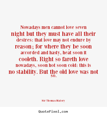 Love quote - Nowadays men cannot love seven night but they must have..