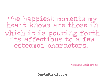 How to design picture quotes about love - The happiest moments my heart knows are those in which it is pouring..