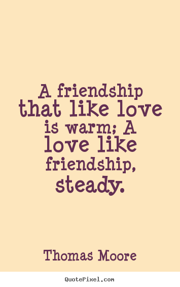 Thomas Moore image quote - A friendship that like love is warm; a love like.. - Love quote