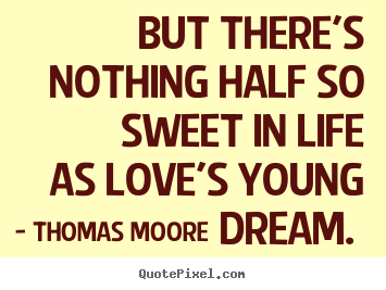 Make picture quotes about love - But there's nothing half so sweet in life as love's..