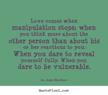 Sayings about love - Love comes when manipulation stops; when you..