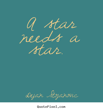 Make custom photo sayings about love - A star needs a star.