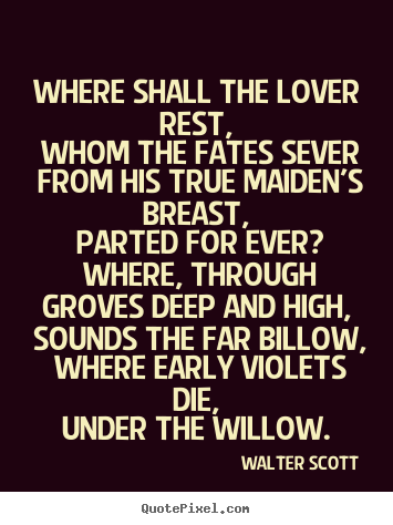 Create custom picture quotes about love - Where shall the lover rest, whom the fates sever from his..