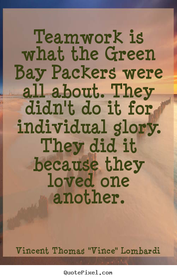 "Vincent Thomas ""Vince"" Lombardi picture quotes - Teamwork is what the green bay packers were all about... - Love quote"