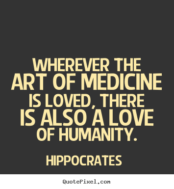 Design custom photo quotes about love - Wherever the art of medicine is loved, there..