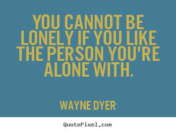 Make picture quotes about love - You cannot be lonely if you like the person you're alone..