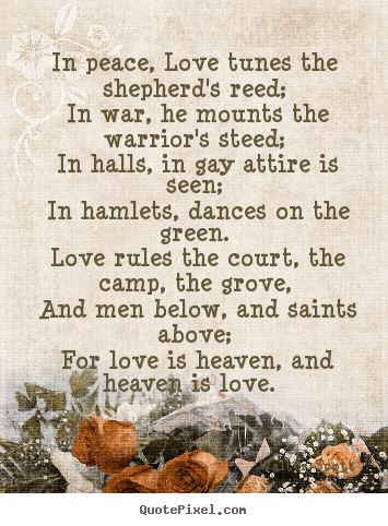 Quotes about love - In peace, love tunes the shepherd's reed; in..