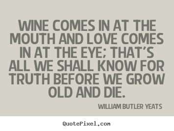 Create custom picture quotes about love - Wine comes in at the mouth and love comes..