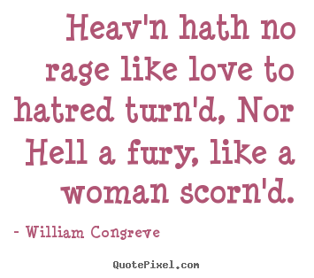 Quote about love - Heav'n hath no rage like love to hatred turn'd, nor hell a..