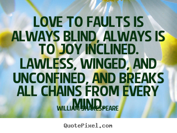 Make picture quotes about love - Love to faults is always blind, always is to joy inclined...