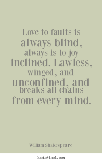 Create graphic picture quotes about love - Love to faults is always blind, always is to joy inclined. lawless,..