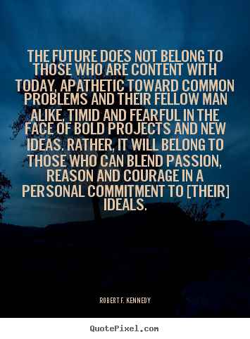 Motivational quotes - The future does not belong to those who are content with..