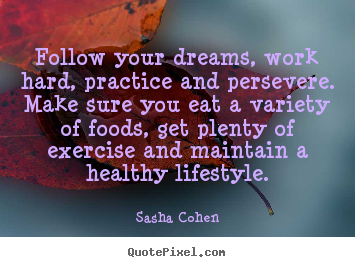 Sayings about motivational - Follow your dreams, work hard, practice and persevere. make sure..