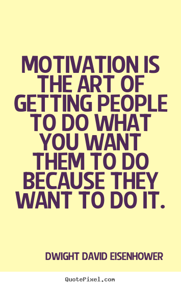 Dwight David Eisenhower picture quotes - Motivation is the art of getting people to do what you.. - Motivational quote