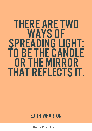Motivational quotes - There are two ways of spreading light: to be the candle or..