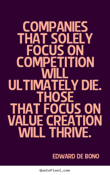 Motivational quotes - Companies that solely focus on competition will ultimately..