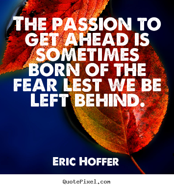 Quotes about motivational - The passion to get ahead is sometimes born..
