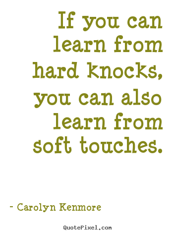 Make personalized picture quotes about motivational - If you can learn from hard knocks, you can also learn from soft..