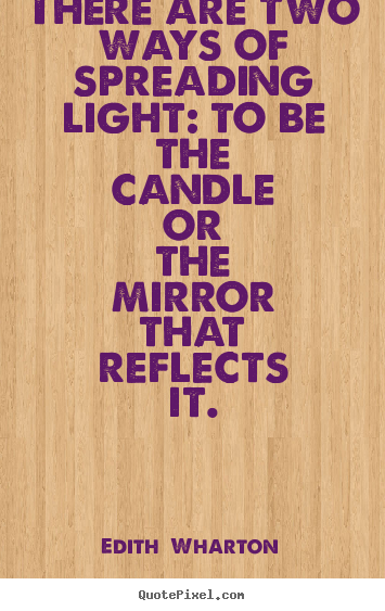 Motivational quotes - There are two ways of spreading light: to be the candle or the..
