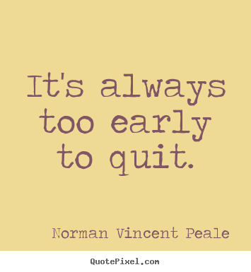 Quotes about motivational - It's always too early to quit.