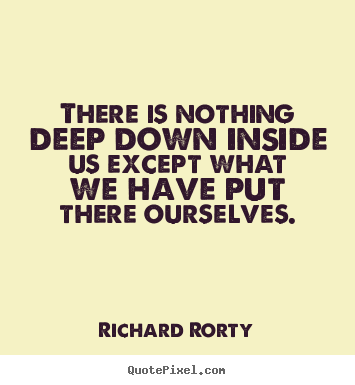 Make picture quotes about motivational - There is nothing deep down inside us except..