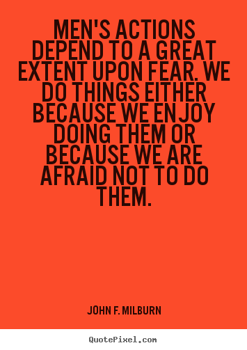 Quote about motivational - Men's actions depend to a great extent upon..