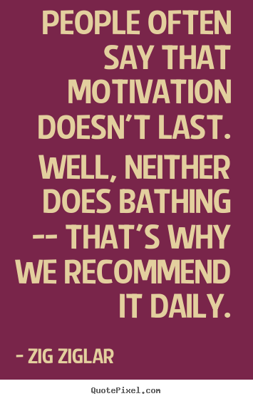 Zig Ziglar picture quotes - People often say that motivation doesn't last. well, neither does.. - Motivational sayings