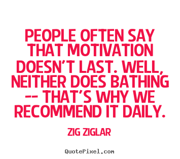 Zig Ziglar picture quotes - People often say that motivation doesn't last. well,.. - Motivational quote