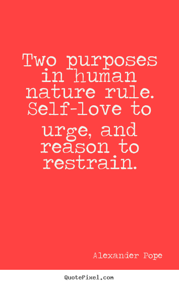 Alexander Pope picture quotes - Two purposes in human nature rule. self-love to.. - Motivational quote