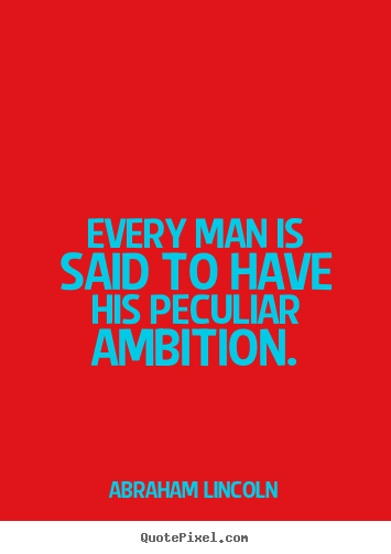 Quote about motivational - Every man is said to have his peculiar ambition.