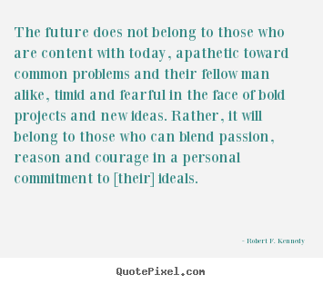 Make custom picture quote about motivational - The future does not belong to those who are content with today, apathetic..