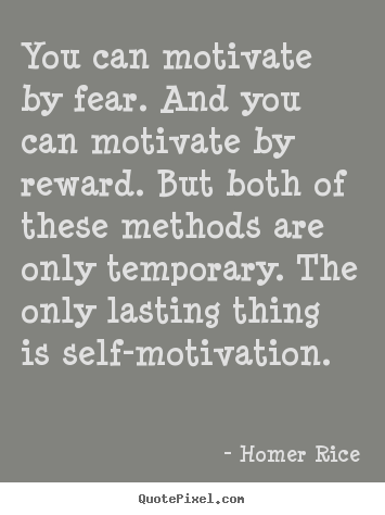 Homer Rice image sayings - You can motivate by fear. and you can motivate by reward. but both of.. - Motivational quotes