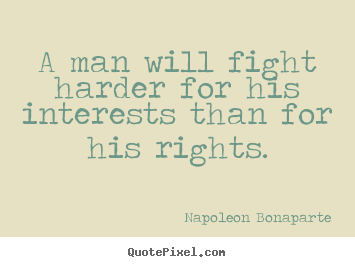Design custom poster quotes about motivational - A man will fight harder for his interests than for his..