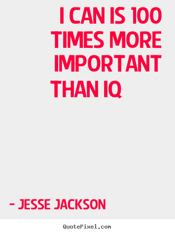 Jesse Jackson poster quote - I can is 100 times more important than iq 			  		 - Motivational quote
