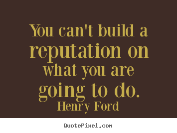 Design your own picture quotes about motivational - You can't build a reputation on what you are going to do.