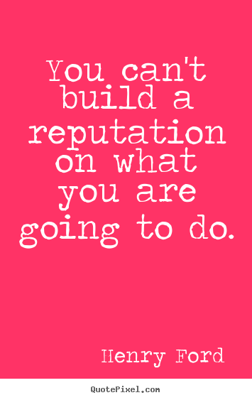 Make custom picture quote about motivational - You can't build a reputation on what you are going to..
