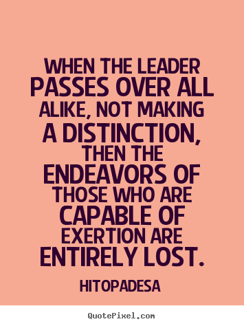 When the leader passes over all alike, not making a distinction,.. Hitopadesa greatest motivational quotes